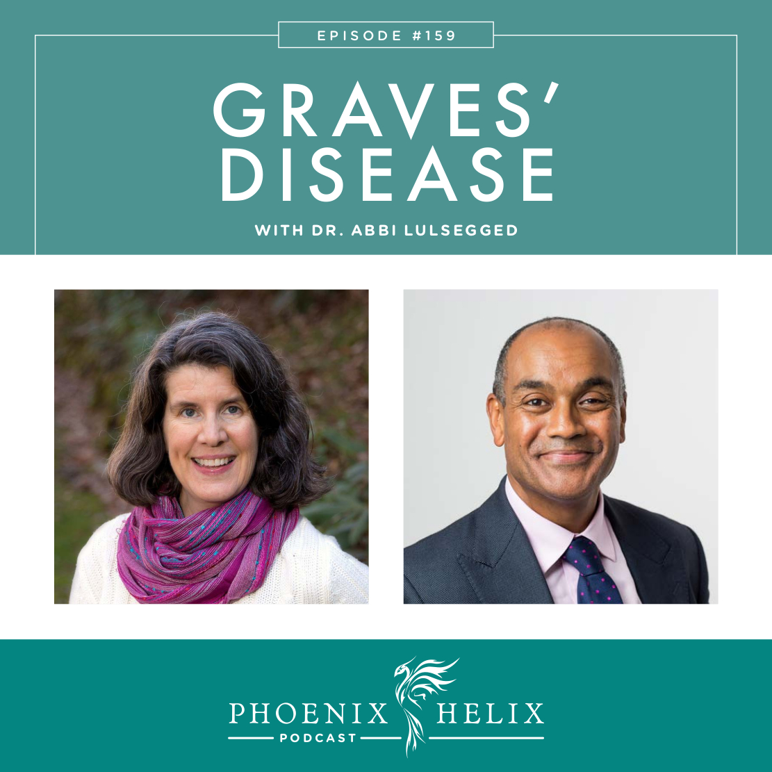 Graves' Disease with Dr. Abbi Lulsegged | Phoenix Helix Podcast