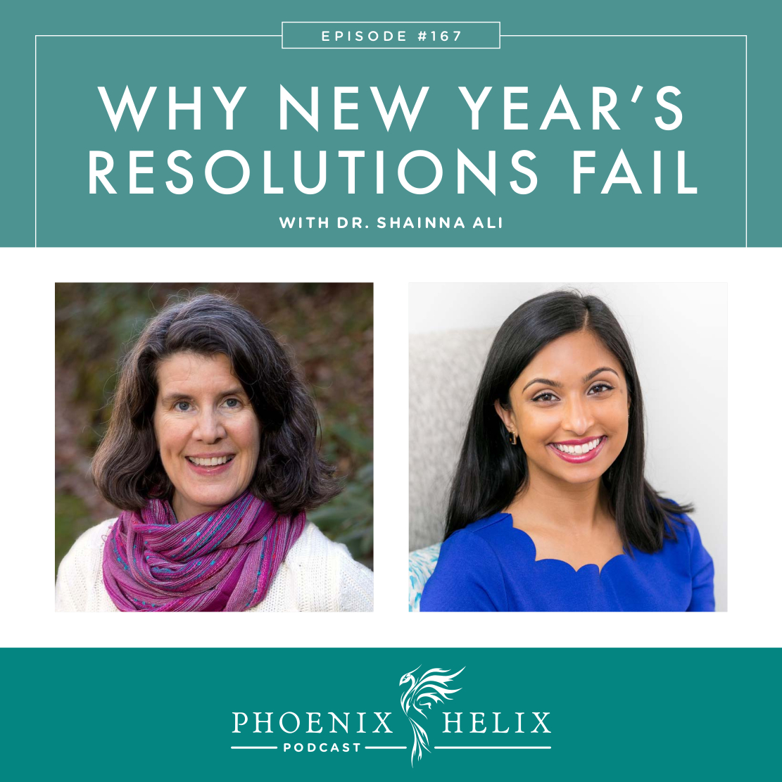 Why New Year's Resolutions Fail with Dr. Shainna Ali | Phoenix Helix Podcast