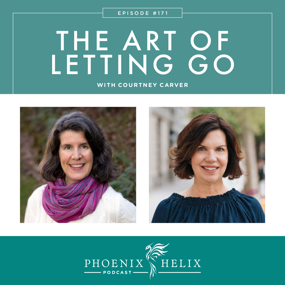 The Art of Letting Go with Courtney Carver | Phoenix Helix Podcast