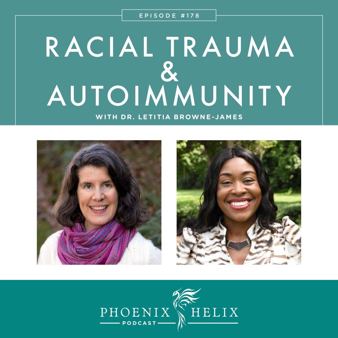 Racial Trauma & Autoimmune Disease with Dr. Letitia Browne-James | Phoenix Helix