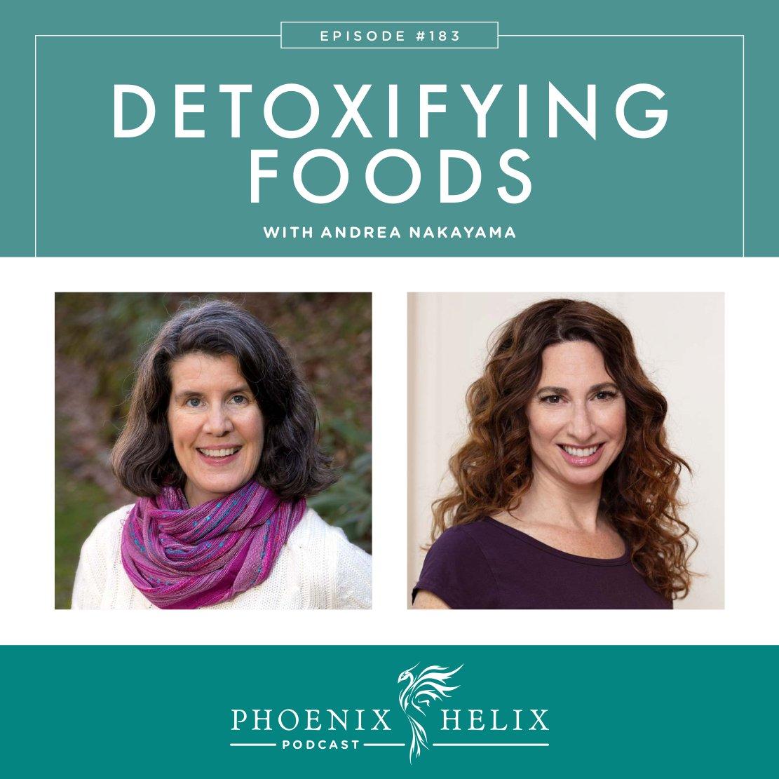 Detoxifying Foods with Andrea Nakayama | Phoenix Helix Podcast